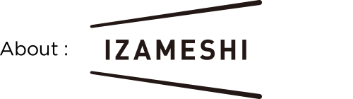 About:IZAMESHI